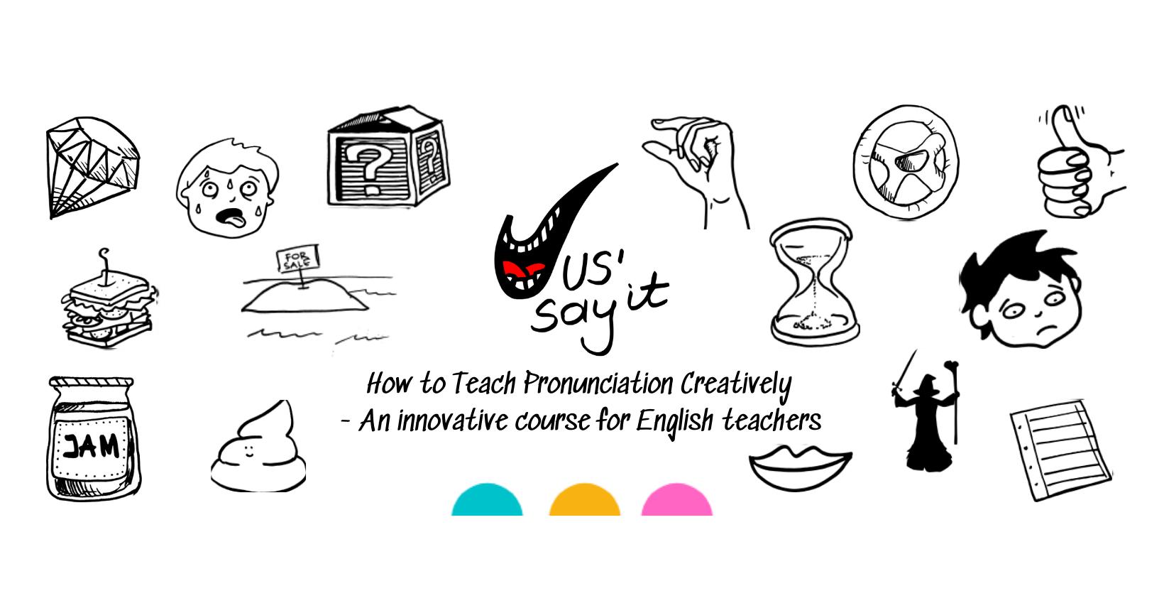 Jus' Say It - How to Teach Pronunciation Creatively