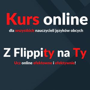 Z Flippity na Ty - Jak uczyć efektywnie i efektownie - dla wszystkich nauczycieli języków obcych